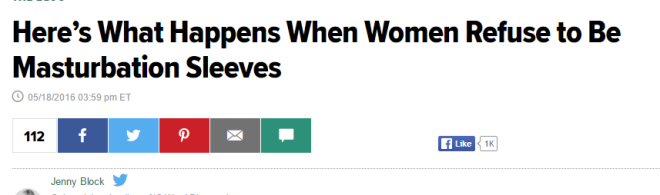 "A screenshot of a headline from the Huffington Post, reading: ""Here's What Happens When Women Refuse to Be Masturbation Sleeves"" by Jenny Block."